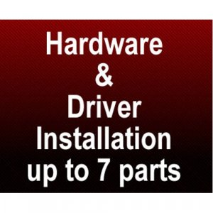 Hardware & Driver Installation (Up to 7 parts)