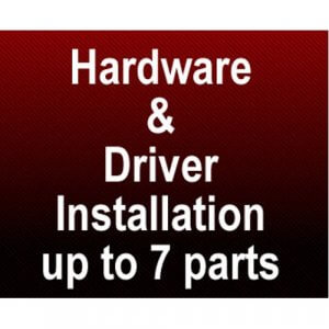 Hardware & Driver Professional Installation (Up to 7 parts)